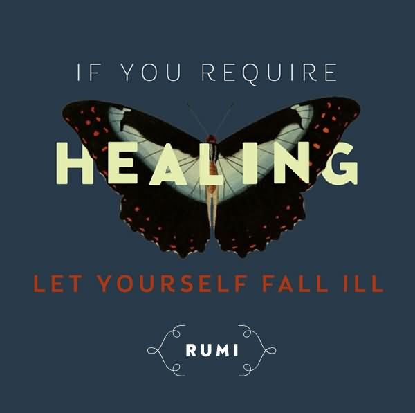 if-you-require-healing-let-yourself-fall-ill-healing-quote